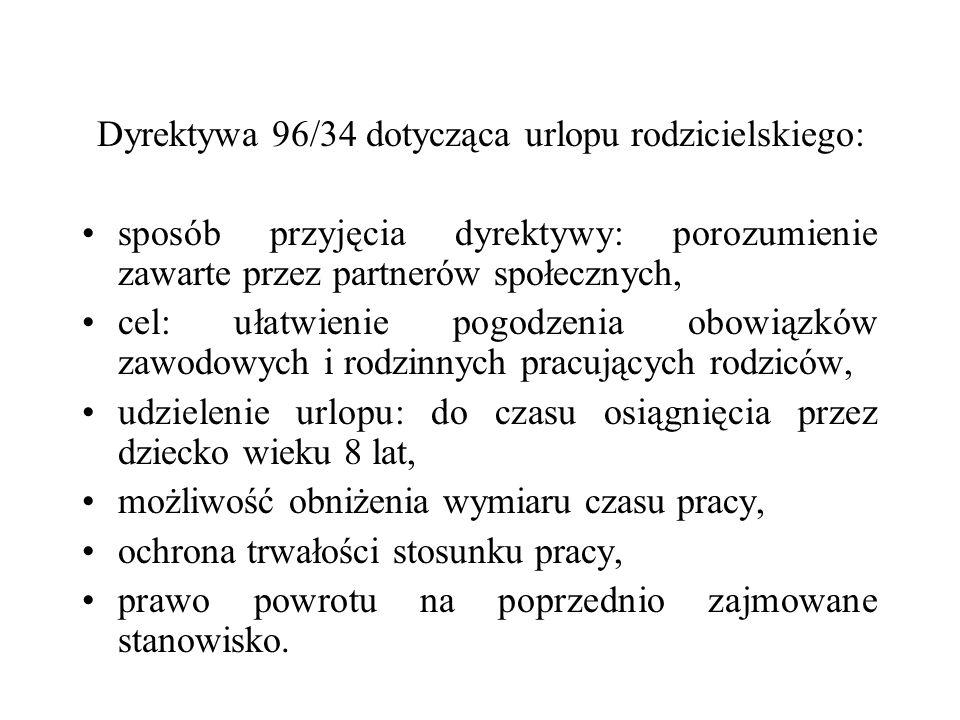 Dyrektywa 96/34 dotycząca urlopu rodzicielskiego: sposób przyjęcia dyrektywy: porozumienie zawarte przez partnerów społecznych, cel: ułatwienie pogodz