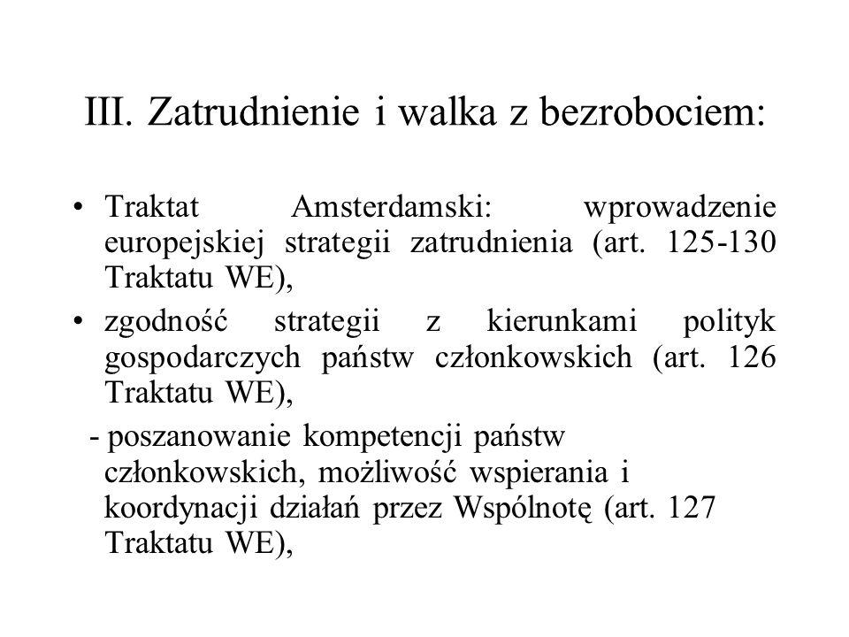 III. Zatrudnienie i walka z bezrobociem: Traktat Amsterdamski: wprowadzenie europejskiej strategii zatrudnienia (art. 125-130 Traktatu WE), zgodność s