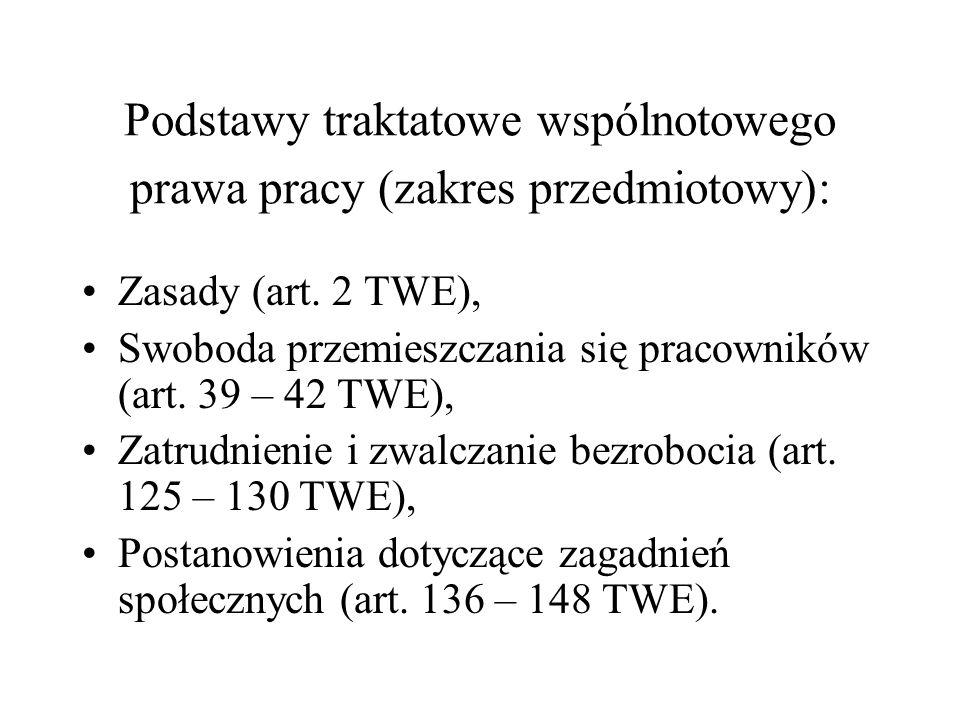 Podstawy traktatowe wspólnotowego prawa pracy (zakres przedmiotowy): Zasady (art. 2 TWE), Swoboda przemieszczania się pracowników (art. 39 – 42 TWE),