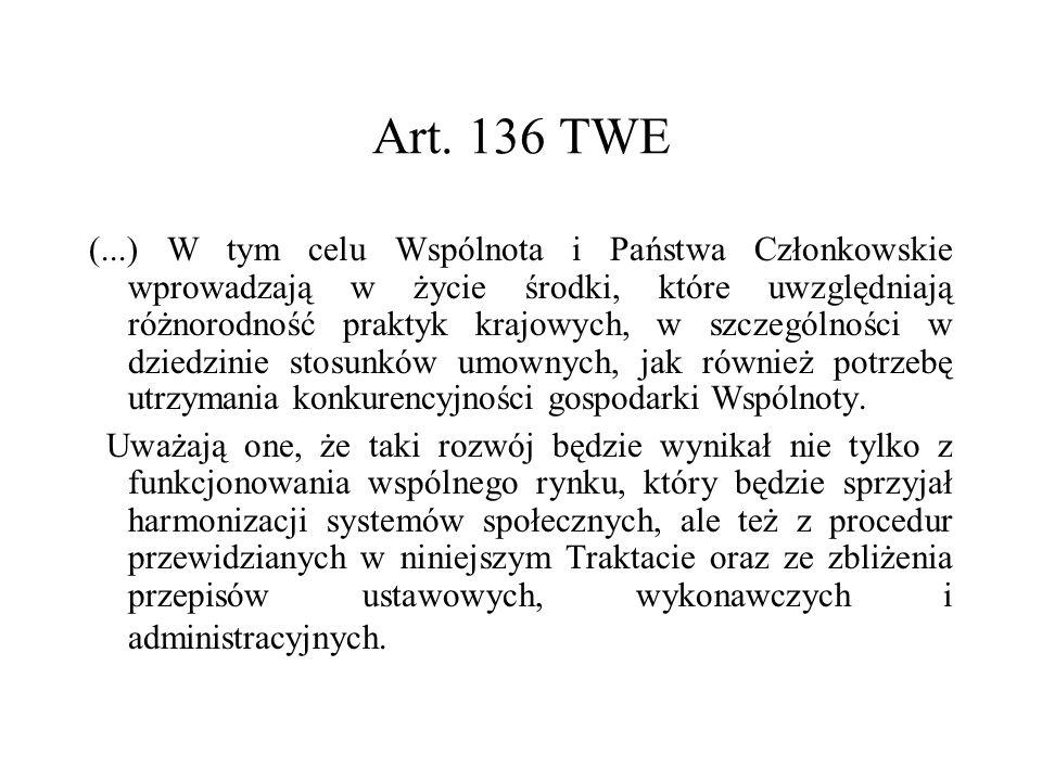 Art. 136 TWE (...) W tym celu Wspólnota i Państwa Członkowskie wprowadzają w życie środki, które uwzględniają różnorodność praktyk krajowych, w szczeg