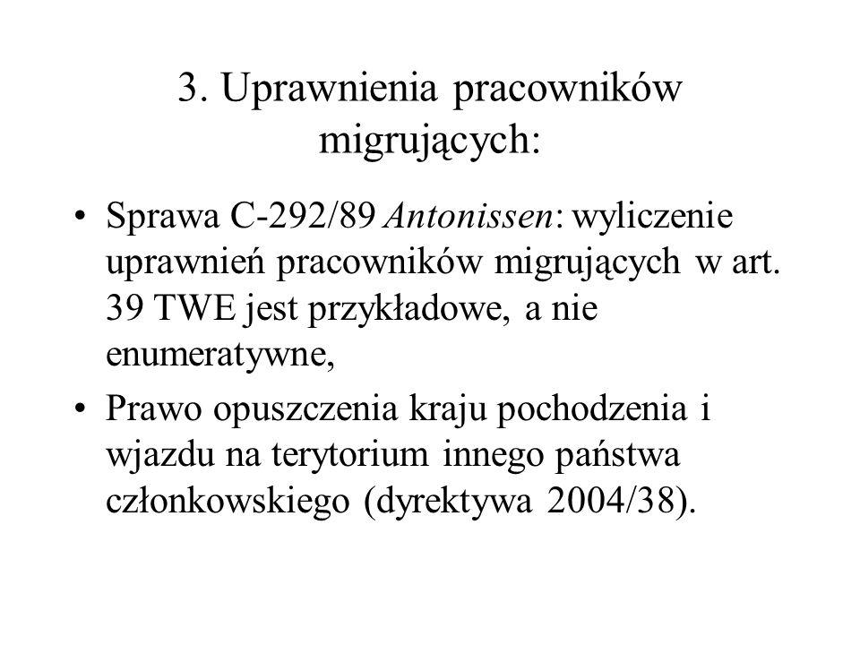 3. Uprawnienia pracowników migrujących: Sprawa C-292/89 Antonissen: wyliczenie uprawnień pracowników migrujących w art. 39 TWE jest przykładowe, a nie