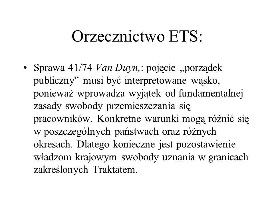 Orzecznictwo ETS: Sprawa 41/74 Van Duyn,: pojęcie porządek publiczny musi być interpretowane wąsko, ponieważ wprowadza wyjątek od fundamentalnej zasad