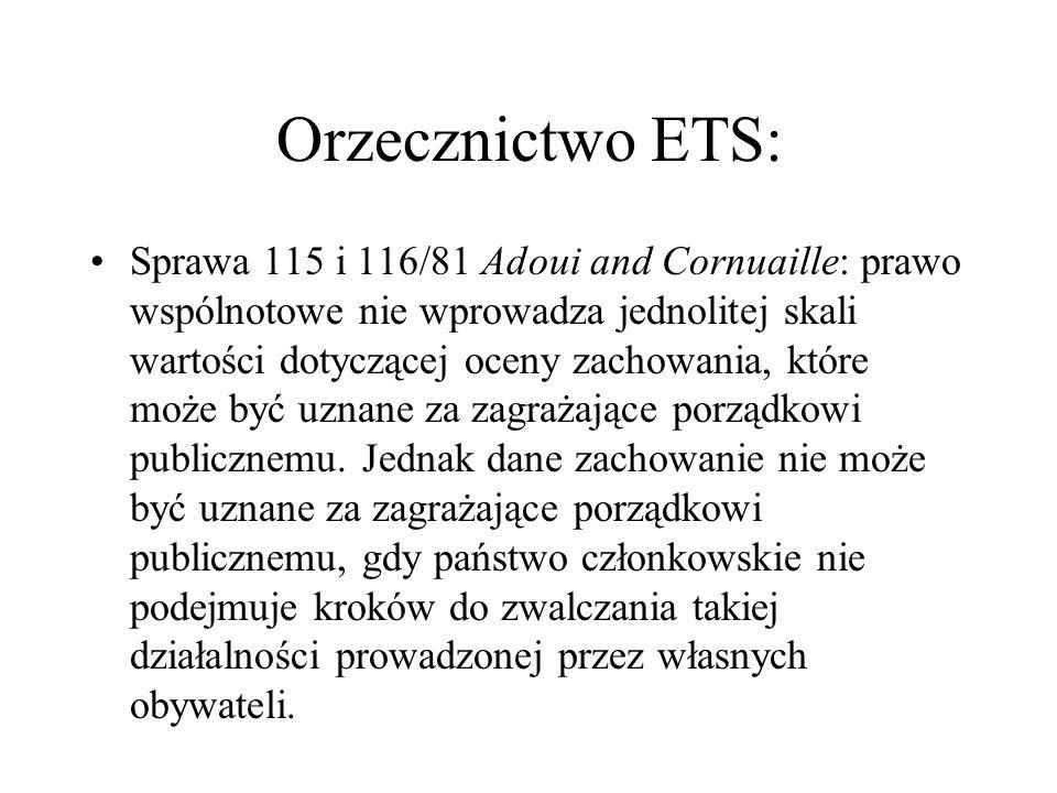Orzecznictwo ETS: Sprawa 115 i 116/81 Adoui and Cornuaille: prawo wspólnotowe nie wprowadza jednolitej skali wartości dotyczącej oceny zachowania, któ