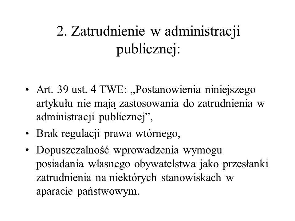 2. Zatrudnienie w administracji publicznej: Art. 39 ust. 4 TWE: Postanowienia niniejszego artykułu nie mają zastosowania do zatrudnienia w administrac