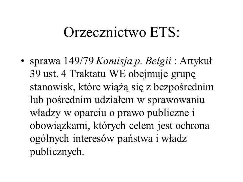 Orzecznictwo ETS: sprawa 149/79 Komisja p. Belgii : Artykuł 39 ust. 4 Traktatu WE obejmuje grupę stanowisk, które wiążą się z bezpośrednim lub pośredn