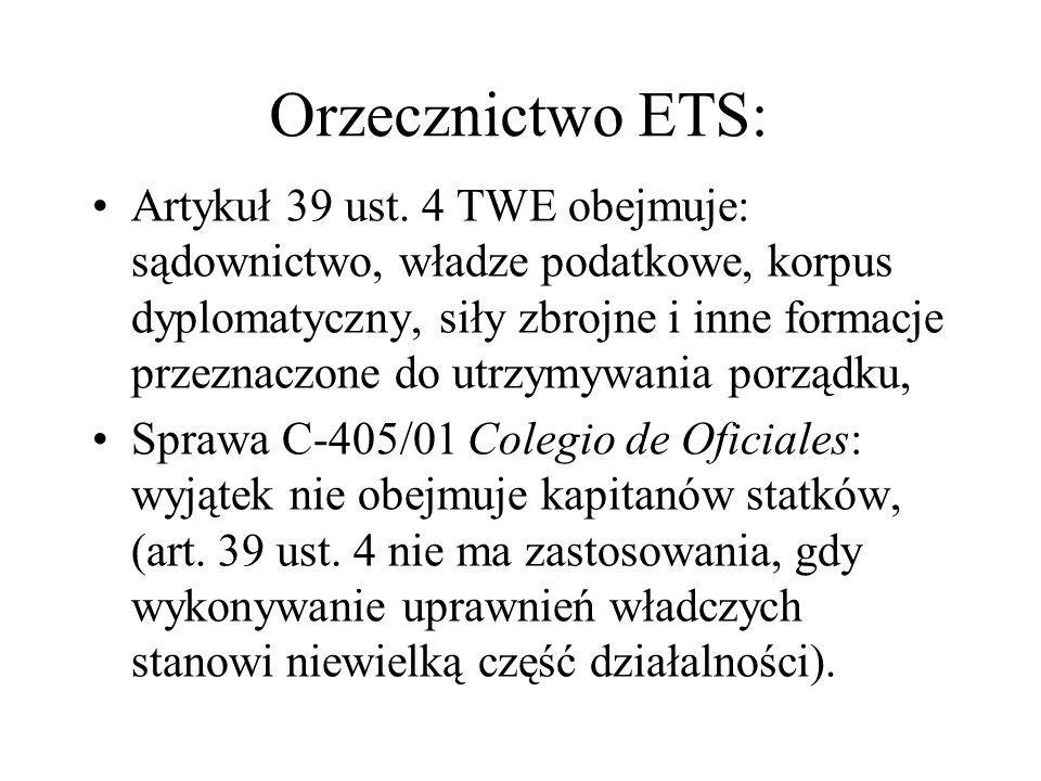 Orzecznictwo ETS: Artykuł 39 ust. 4 TWE obejmuje: sądownictwo, władze podatkowe, korpus dyplomatyczny, siły zbrojne i inne formacje przeznaczone do ut