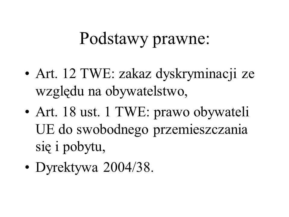 Podstawy prawne: Art. 12 TWE: zakaz dyskryminacji ze względu na obywatelstwo, Art. 18 ust. 1 TWE: prawo obywateli UE do swobodnego przemieszczania się