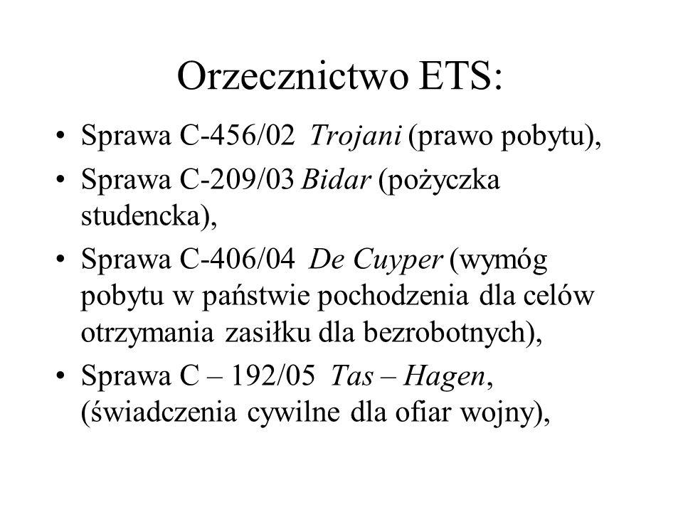 Orzecznictwo ETS: Sprawa C-456/02 Trojani (prawo pobytu), Sprawa C-209/03 Bidar (pożyczka studencka), Sprawa C-406/04 De Cuyper (wymóg pobytu w państw