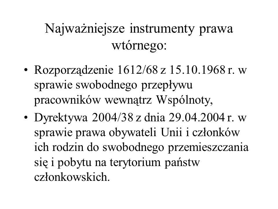 Najważniejsze instrumenty prawa wtórnego: Rozporządzenie 1612/68 z 15.10.1968 r. w sprawie swobodnego przepływu pracowników wewnątrz Wspólnoty, Dyrekt