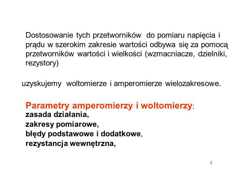 24 Elektroniczne przyrządy z zasady działania są woltomierzami.