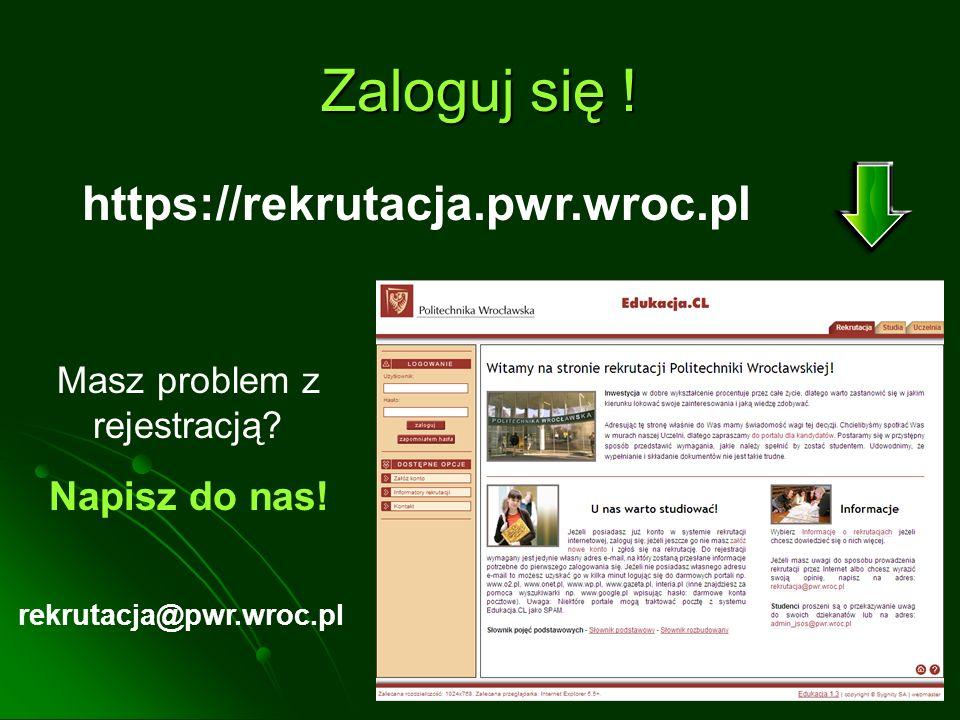 Zaloguj się ! https://rekrutacja.pwr.wroc.pl Masz problem z rejestracją? Napisz do nas! rekrutacja@pwr.wroc.pl