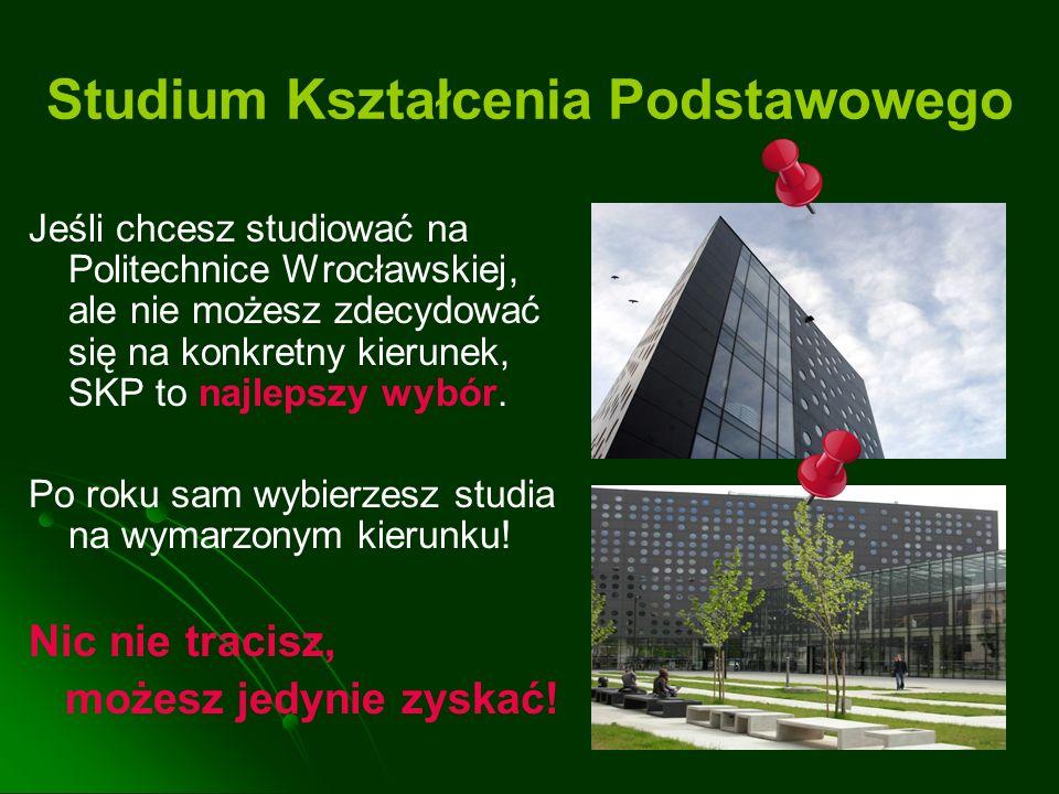 Studium Kształcenia Podstawowego Jeśli chcesz studiować na Politechnice Wrocławskiej, ale nie możesz zdecydować się na konkretny kierunek, SKP to najl