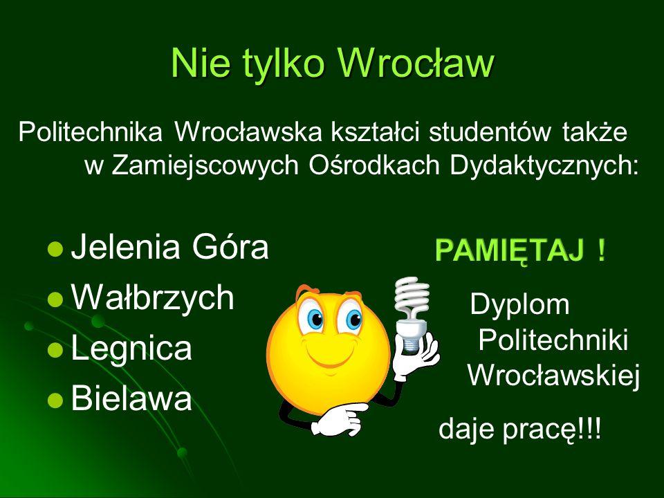 Nie tylko Wrocław Jelenia Góra Wałbrzych Legnica Bielawa Politechnika Wrocławska kształci studentów także w Zamiejscowych Ośrodkach Dydaktycznych: