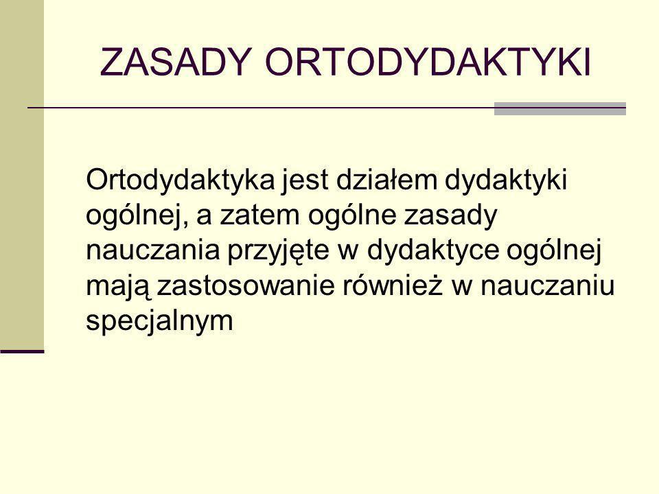 ZASADY ORTODYDAKTYKI Ortodydaktyka jest działem dydaktyki ogólnej, a zatem ogólne zasady nauczania przyjęte w dydaktyce ogólnej mają zastosowanie równ