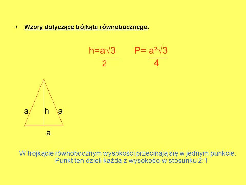 Wzory dotyczące trójkąta równobocznego: h=a3 P= a²3 2 4 a h a a W trójkącie równobocznym wysokości przecinają się w jednym punkcie. Punkt ten dzieli k
