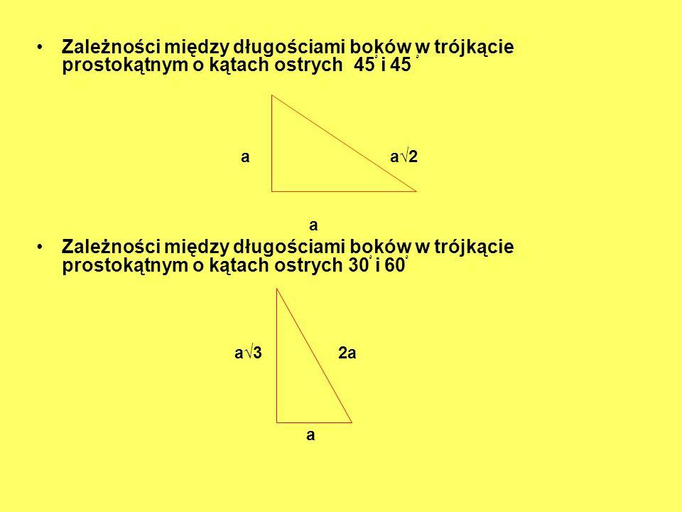 Zależności między długościami boków w trójkącie prostokątnym o kątach ostrych 45ْ i 45 ْ a a2 a Zależności między długościami boków w trójkącie prosto