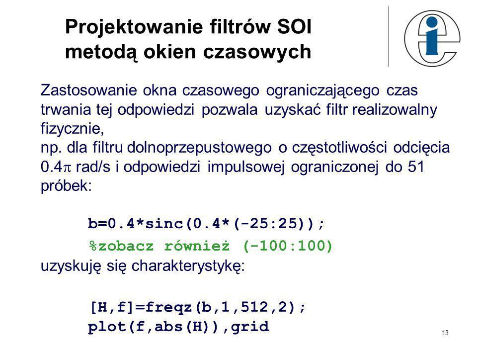 13 Projektowanie filtrów SOI metodą okien czasowych Zastosowanie okna czasowego ograniczającego czas trwania tej odpowiedzi pozwala uzyskać filtr real