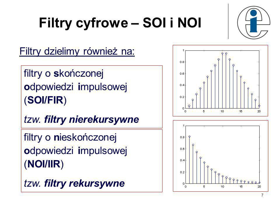 7 Filtry cyfrowe – SOI i NOI Filtry dzielimy również na: filtry o skończonej odpowiedzi impulsowej (SOI/FIR) tzw. filtry nierekursywne filtry o niesko