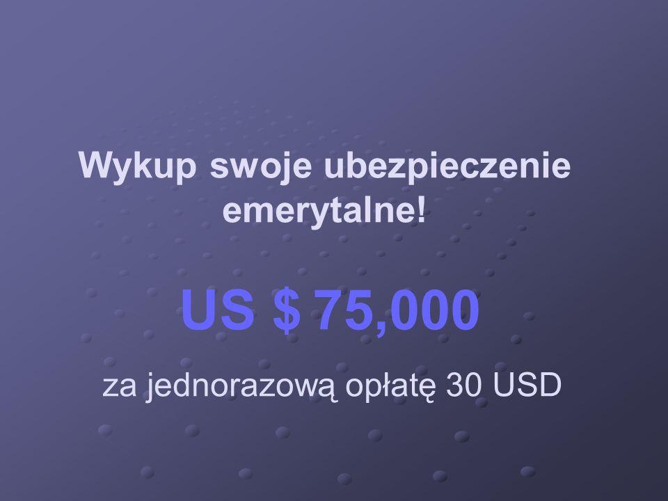 Wykup swoje ubezpieczenie emerytalne! US $ 75,000 za jednorazową opłatę 30 USD
