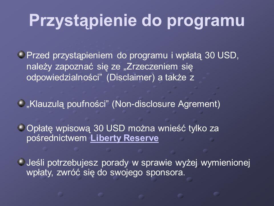 Przystąpienie do programu Przed przystąpieniem do programu i wpłatą 30 USD, należy zapoznać się ze Zrzeczeniem się odpowiedzialności (Disclaimer) a ta