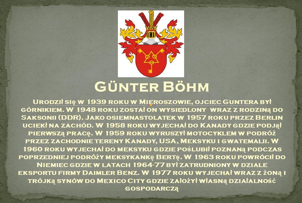 Günter Böhm Urodzi ł si ę w 1939 roku w Mieroszowie, ojciec Guntera by ł górnikiem. W 1948 roku zosta ł on wysiedlony wraz z rodzin ą do Saksonii (DDR