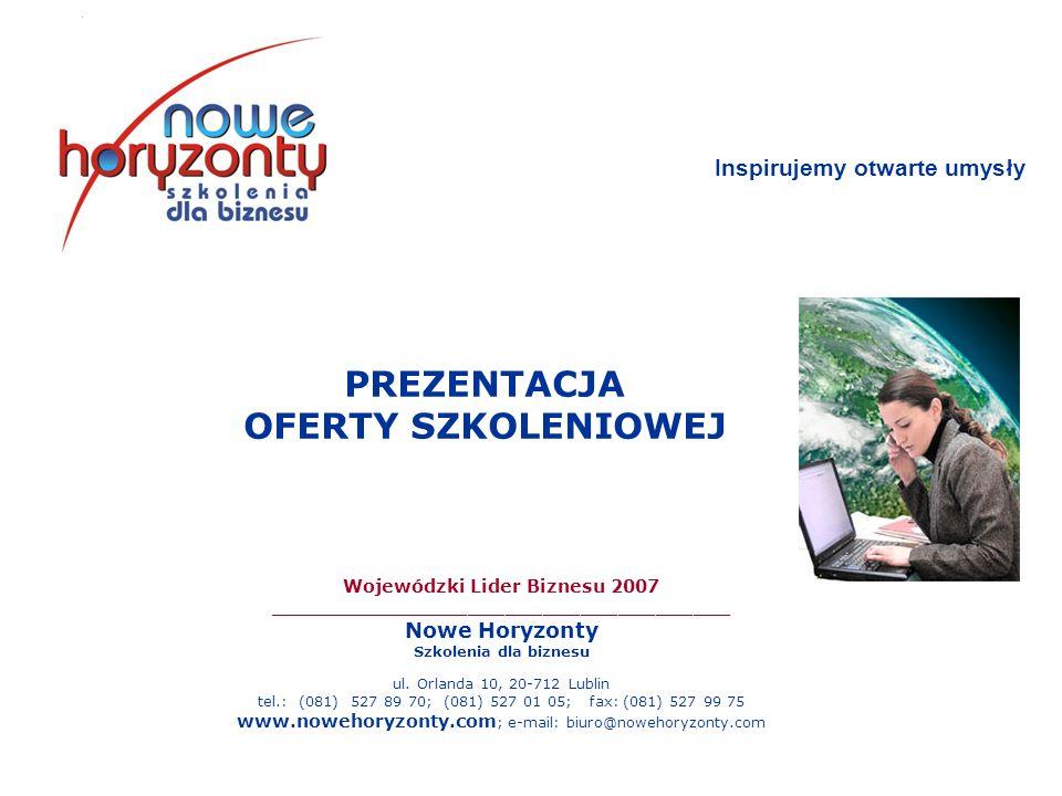 Wojewódzki Lider Biznesu 2007 _____________________________________ Nowe Horyzonty Szkolenia dla biznesu ul. Orlanda 10, 20-712 Lublin tel.: (081) 527
