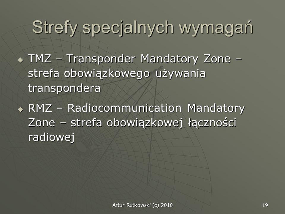 Artur Rutkowski (c) 2010 19 Strefy specjalnych wymagań TMZ – Transponder Mandatory Zone – strefa obowiązkowego używania transpondera TMZ – Transponder