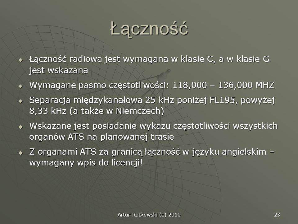 Artur Rutkowski (c) 2010 23 Łączność Łączność radiowa jest wymagana w klasie C, a w klasie G jest wskazana Łączność radiowa jest wymagana w klasie C,
