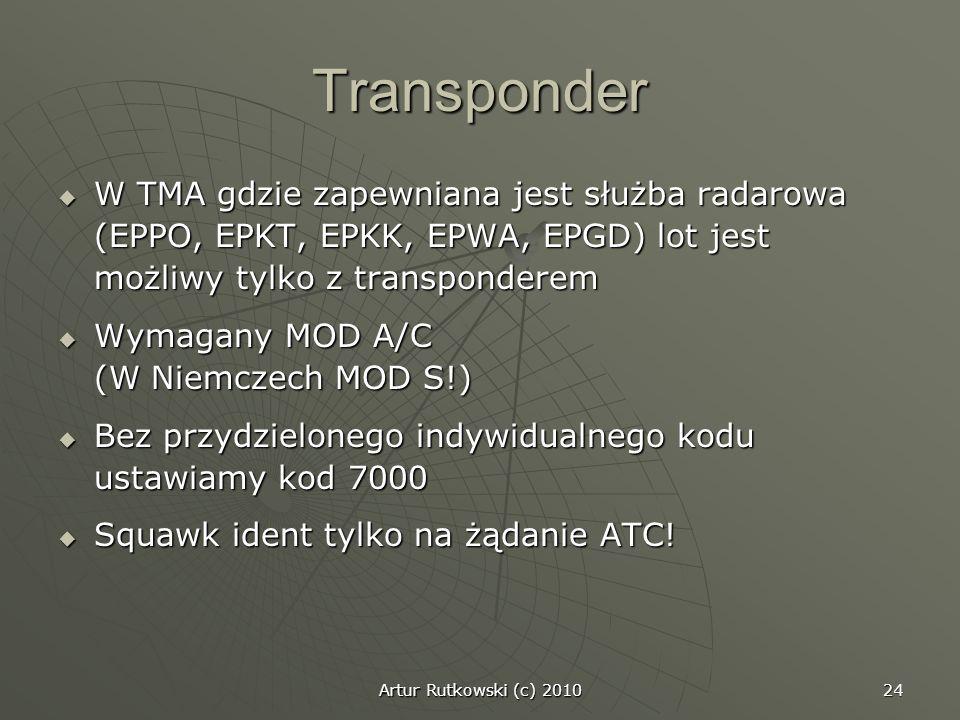 Artur Rutkowski (c) 2010 24 Transponder W TMA gdzie zapewniana jest służba radarowa (EPPO, EPKT, EPKK, EPWA, EPGD) lot jest możliwy tylko z transponde