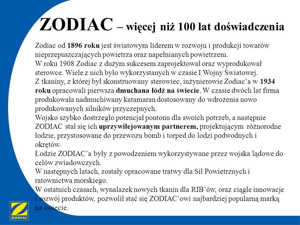 ZODIAC – więcej niż 100 lat doświadczenia Zodiac od 1896 roku jest światowym liderem w rozwoju i produkcji towarów nieprzepuszczających powietrza oraz