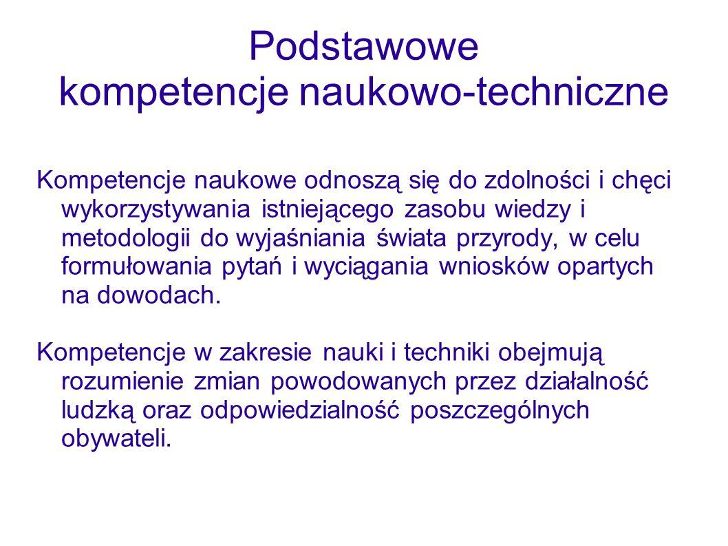 Podstawowe kompetencje naukowo-techniczne Kompetencje naukowe odnoszą się do zdolności i chęci wykorzystywania istniejącego zasobu wiedzy i metodologi