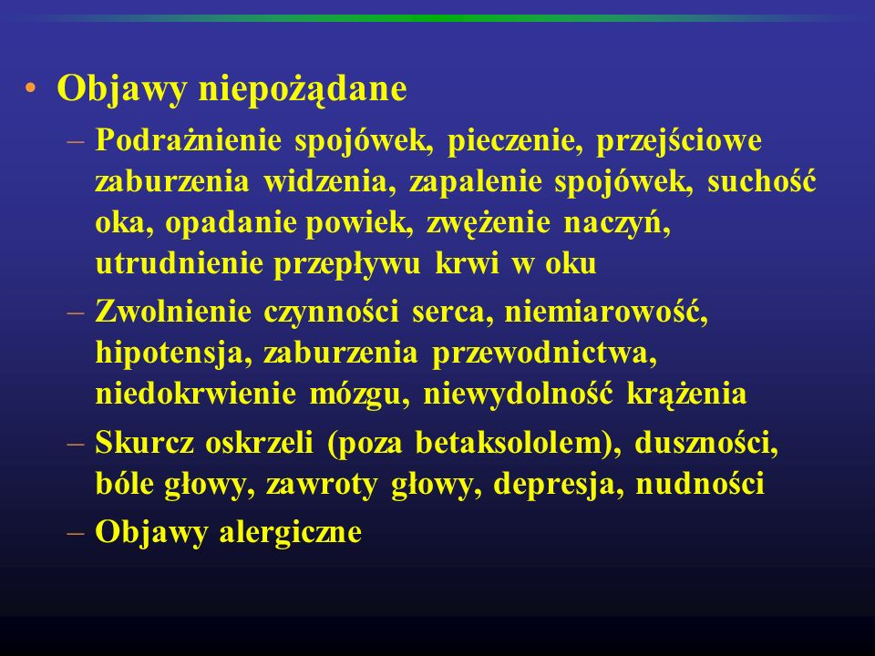 Objawy niepożądane –Podrażnienie spojówek, pieczenie, przejściowe zaburzenia widzenia, zapalenie spojówek, suchość oka, opadanie powiek, zwężenie nacz