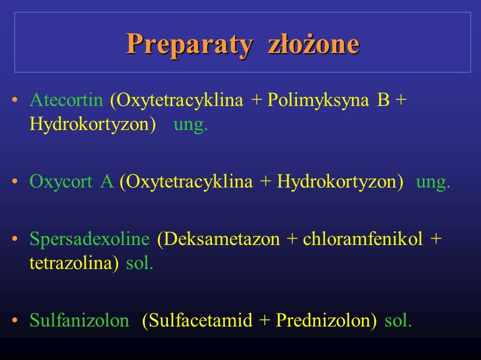 Preparaty złożone Atecortin (Oxytetracyklina + Polimyksyna B + Hydrokortyzon) ung. Oxycort A (Oxytetracyklina + Hydrokortyzon) ung. Spersadexoline (De