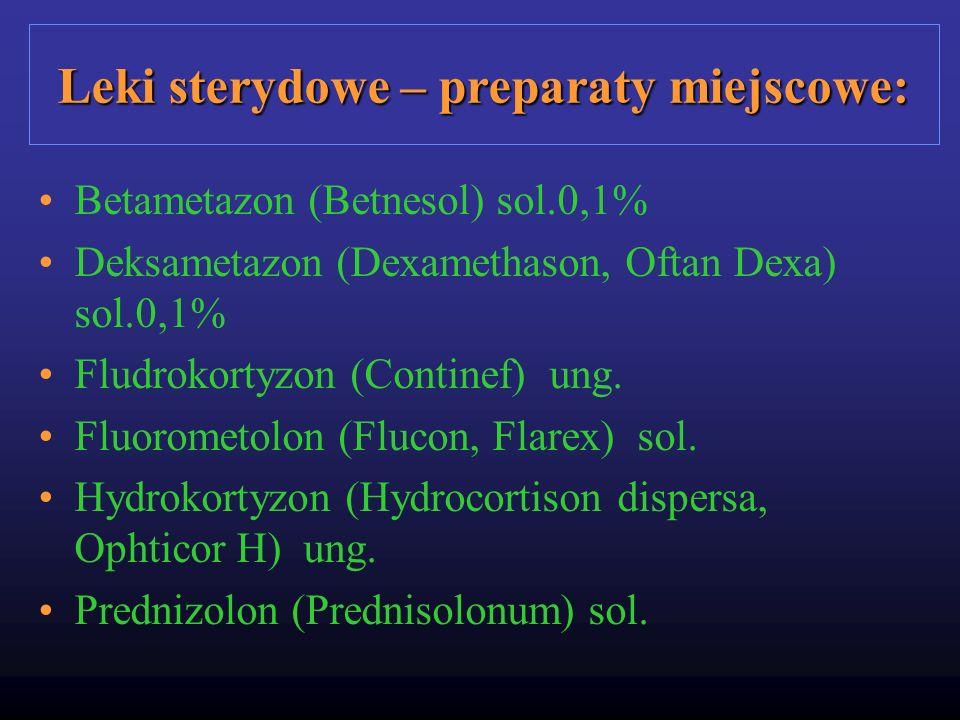 Leki sterydowe – preparaty miejscowe: Betametazon (Betnesol) sol.0,1% Deksametazon (Dexamethason, Oftan Dexa) sol.0,1% Fludrokortyzon (Continef) ung.