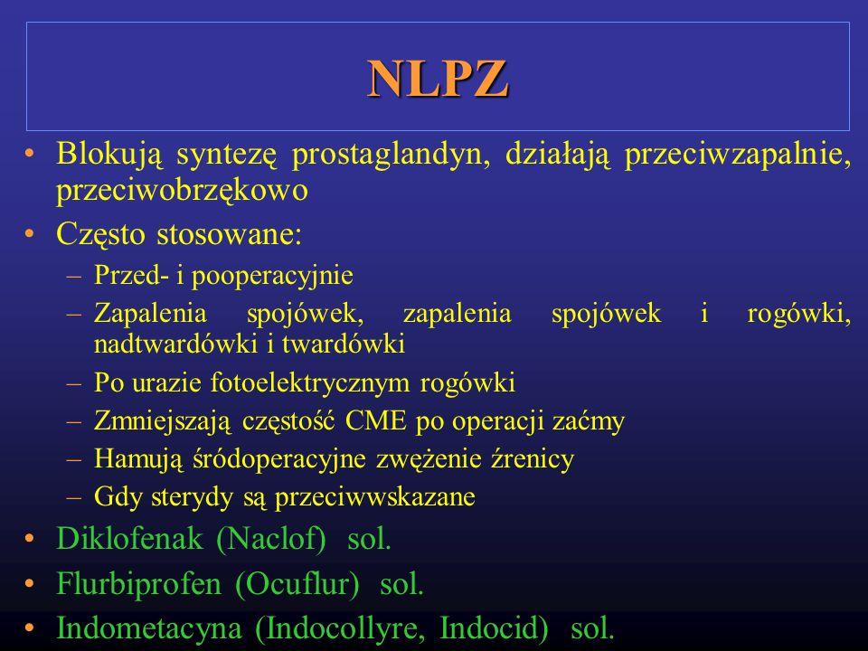 NLPZ Blokują syntezę prostaglandyn, działają przeciwzapalnie, przeciwobrzękowo Często stosowane: –Przed- i pooperacyjnie –Zapalenia spojówek, zapaleni