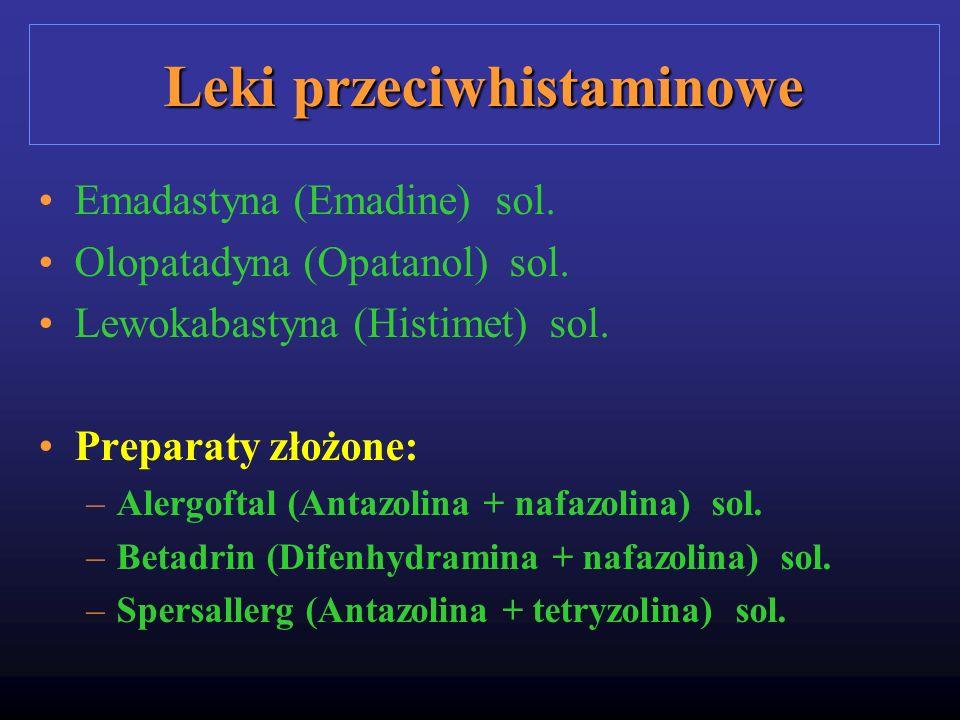 Leki przeciwhistaminowe Emadastyna (Emadine) sol. Olopatadyna (Opatanol) sol. Lewokabastyna (Histimet) sol. Preparaty złożone: –Alergoftal (Antazolina