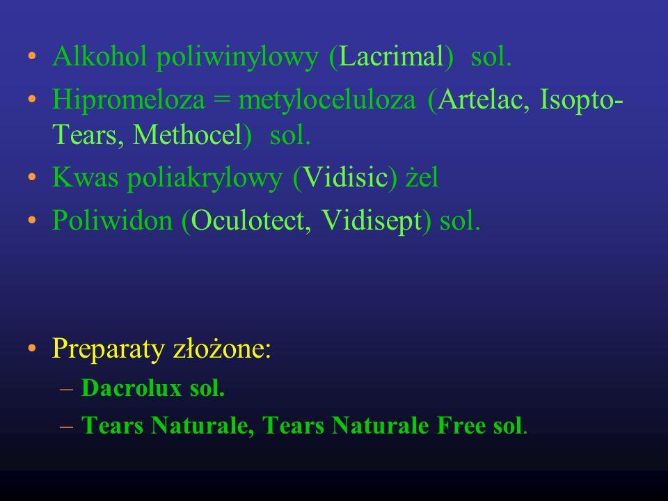Alkohol poliwinylowy (Lacrimal) sol. Hipromeloza = metyloceluloza (Artelac, Isopto- Tears, Methocel) sol. Kwas poliakrylowy (Vidisic) żel Poliwidon (O