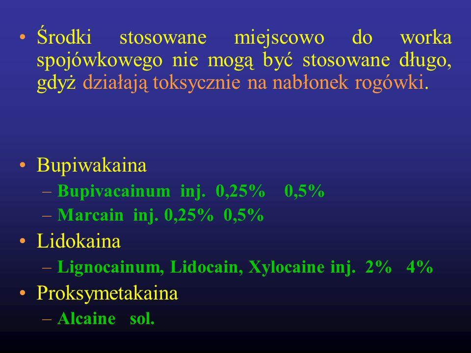 Środki stosowane miejscowo do worka spojówkowego nie mogą być stosowane długo, gdyż działają toksycznie na nabłonek rogówki. Bupiwakaina –Bupivacainum