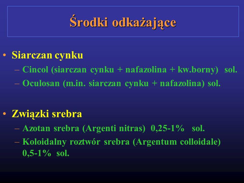 Środki odkażające Siarczan cynku –Cincol (siarczan cynku + nafazolina + kw.borny) sol. –Oculosan (m.in. siarczan cynku + nafazolina) sol. Związki sreb