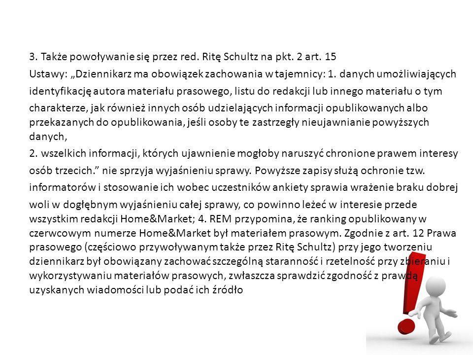 3. Także powoływanie się przez red. Ritę Schultz na pkt. 2 art. 15 Ustawy: Dziennikarz ma obowiązek zachowania w tajemnicy: 1. danych umożliwiających