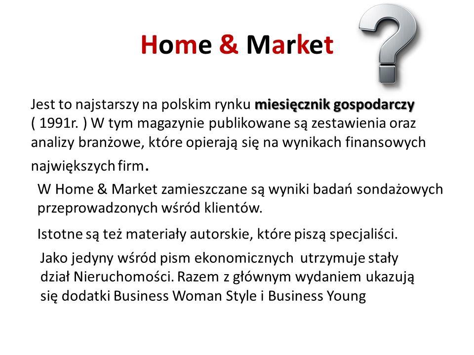 Home & Market Jest to najstarszy na polskim rynku m mm miesięcznik gospodarczy ( 1991r. ) W tym magazynie publikowane są zestawienia oraz analizy bran