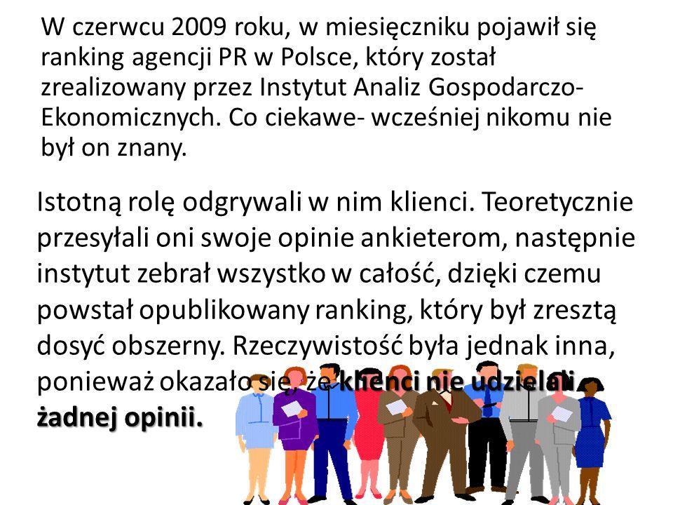 W czerwcu 2009 roku, w miesięczniku pojawił się ranking agencji PR w Polsce, który został zrealizowany przez Instytut Analiz Gospodarczo- Ekonomicznyc