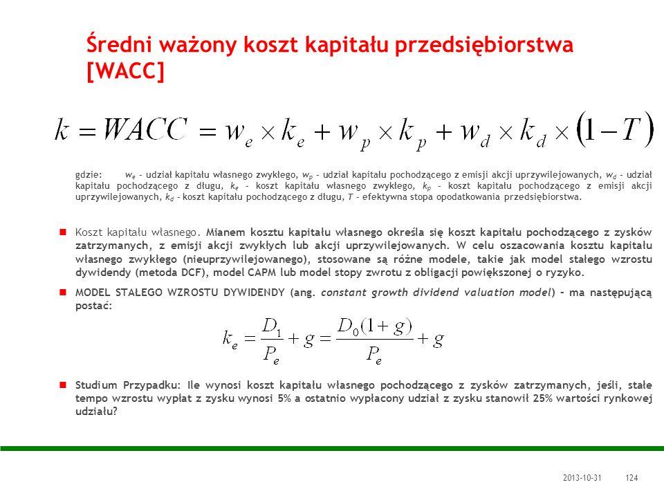 2013-10-31124 Średni ważony koszt kapitału przedsiębiorstwa [WACC] gdzie: w e – udział kapitału własnego zwykłego, w p – udział kapitału pochodzącego