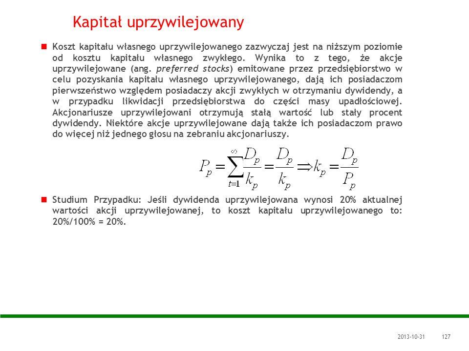 2013-10-31127 Kapitał uprzywilejowany Koszt kapitału własnego uprzywilejowanego zazwyczaj jest na niższym poziomie od kosztu kapitału własnego zwykłeg