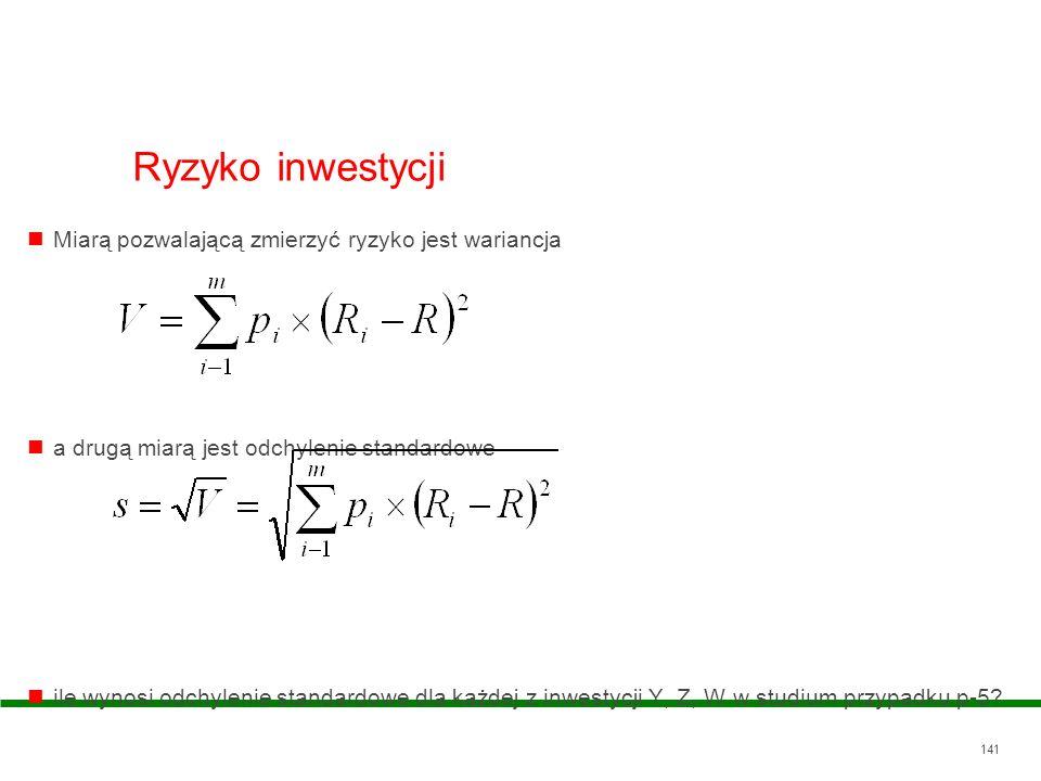 141 Ryzyko inwestycji Miarą pozwalającą zmierzyć ryzyko jest wariancja a drugą miarą jest odchylenie standardowe ile wynosi odchylenie standardowe dla