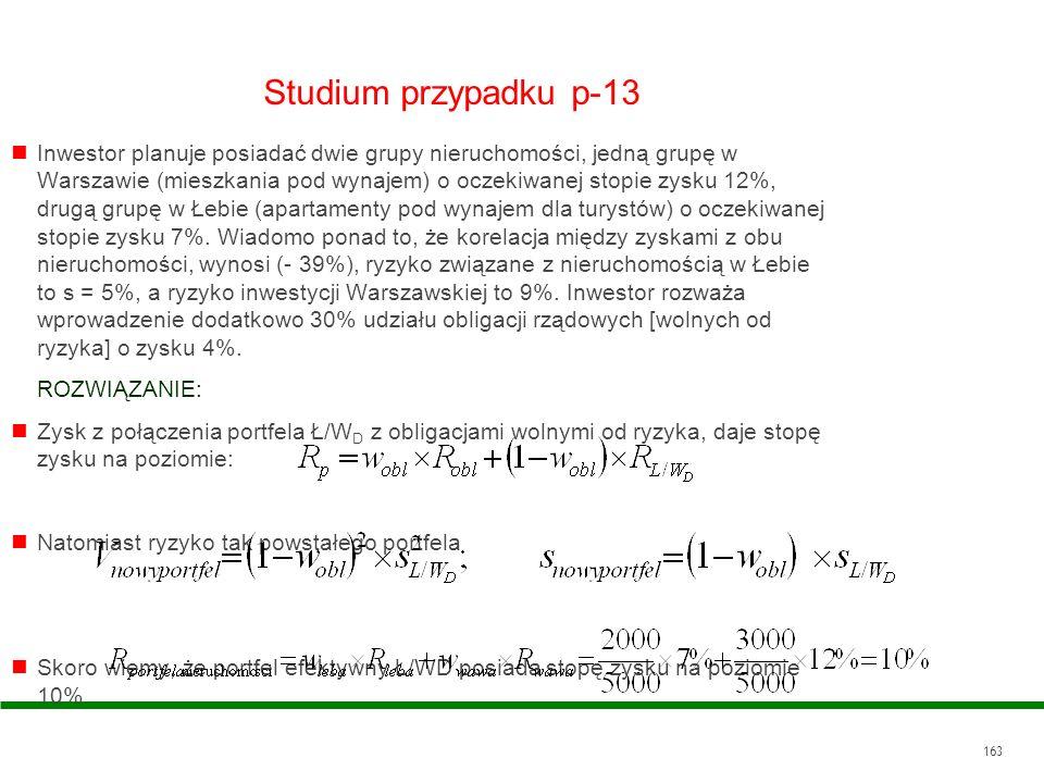 163 Studium przypadku p-13 Inwestor planuje posiadać dwie grupy nieruchomości, jedną grupę w Warszawie (mieszkania pod wynajem) o oczekiwanej stopie z