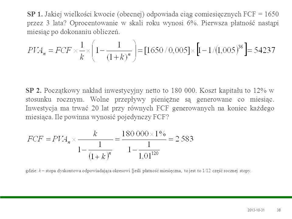 2013-10-3138 SP 1. Jakiej wielkości kwocie (obecnej) odpowiada ciąg comiesięcznych FCF = 1650 przez 3 lata? Oprocentowanie w skali roku wynosi 6%. Pie