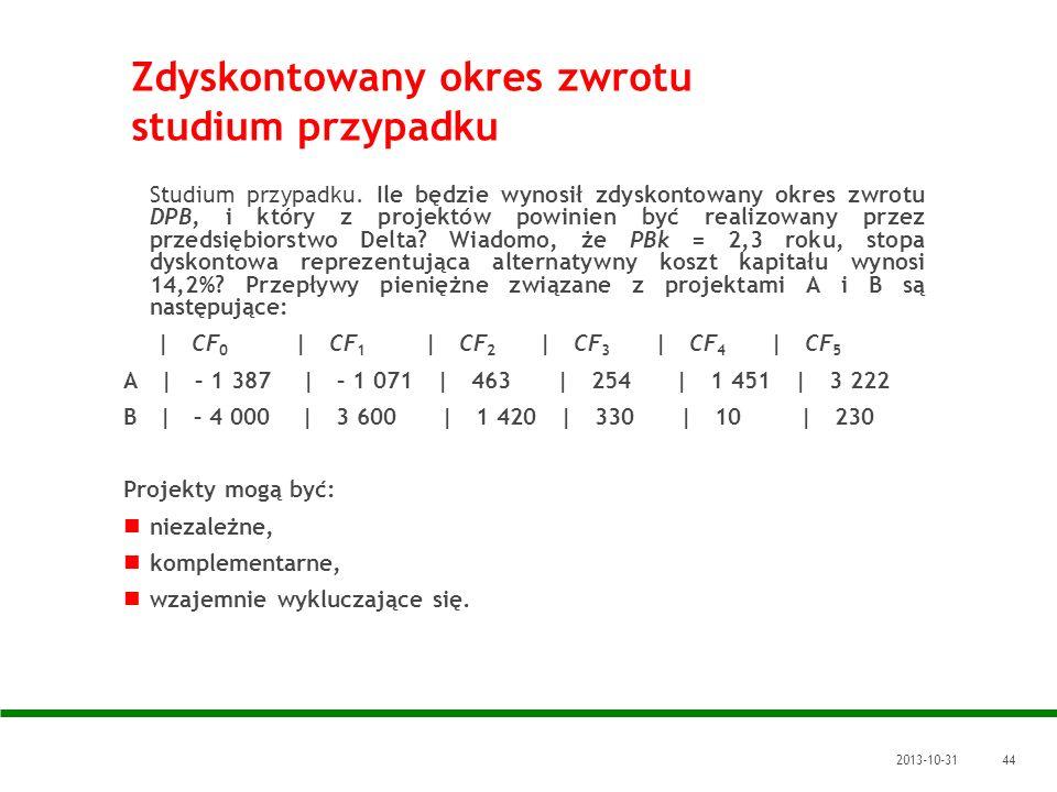 2013-10-3144 Zdyskontowany okres zwrotu studium przypadku Studium przypadku. Ile będzie wynosił zdyskontowany okres zwrotu DPB, i który z projektów po