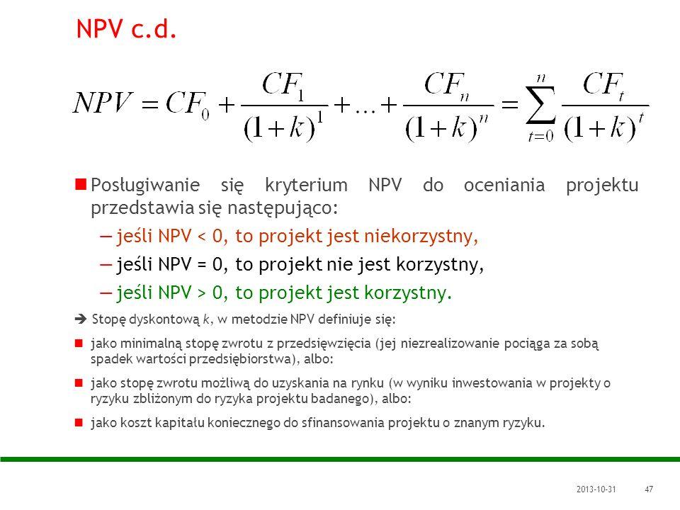 2013-10-3147 NPV c.d. Posługiwanie się kryterium NPV do oceniania projektu przedstawia się następująco: jeśli NPV < 0, to projekt jest niekorzystny, j