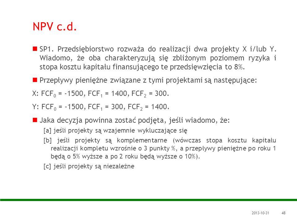 2013-10-3148 NPV c.d. SP1. Przedsiębiorstwo rozważa do realizacji dwa projekty X i/lub Y. Wiadomo, że oba charakteryzują się zbliżonym poziomem ryzyka
